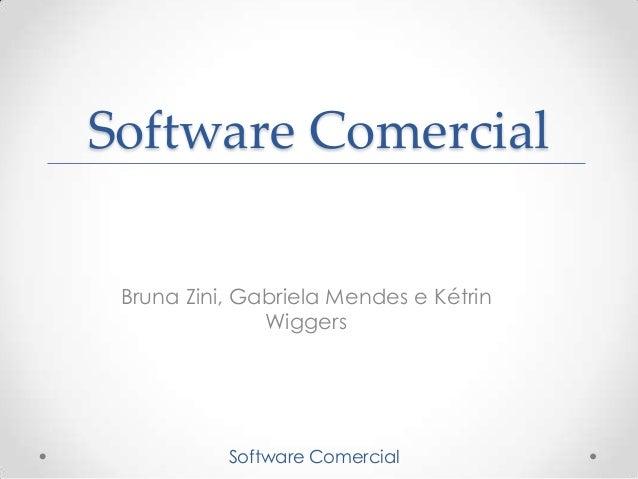Software Comercial Bruna Zini, Gabriela Mendes e Kétrin               Wiggers           Software Comercial