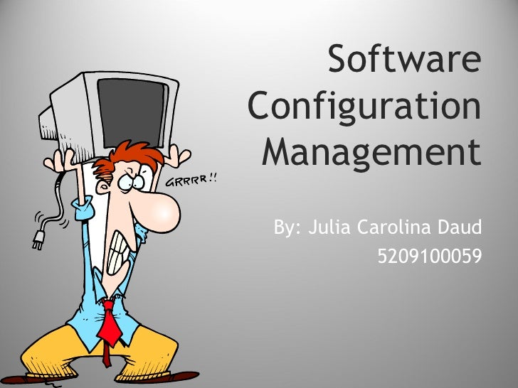 SoftwareConfiguration Management By: Julia Carolina Daud             5209100059