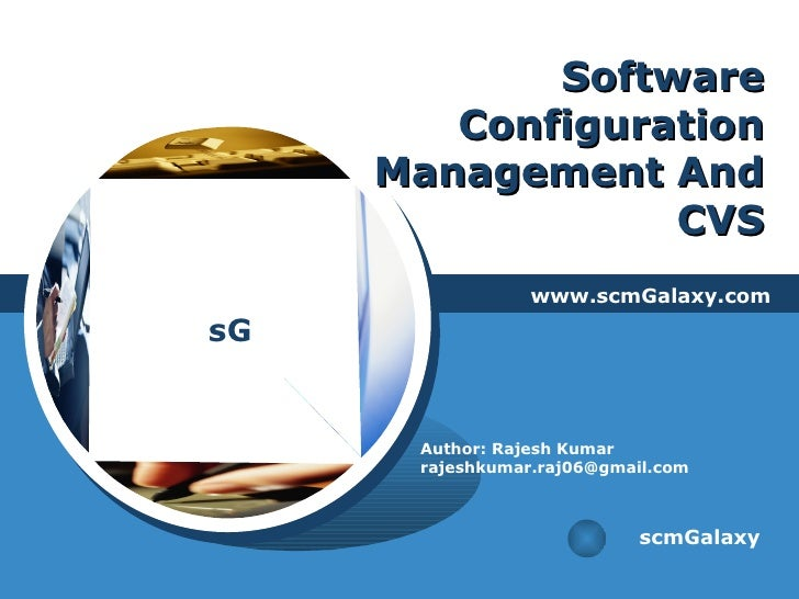 Software Configuration Management And CVS www.scmGalaxy.com scmGalaxy Author: Rajesh Kumar [email_address]
