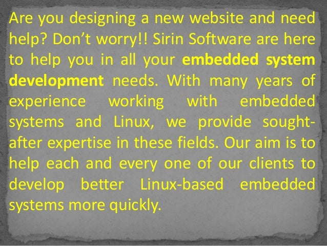 Are you designing a new website and need help? Don't worry!! Sirin Software are here to help you in all your embedded syst...