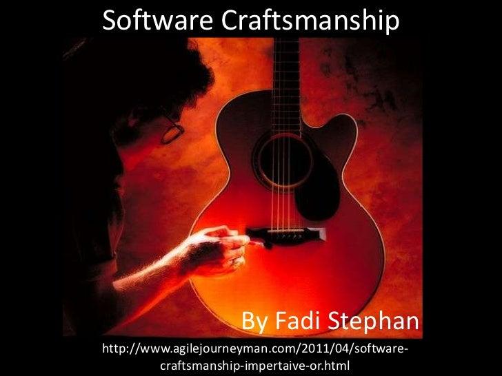 Software Craftsmanship                     By Fadi Stephanhttp://www.agilejourneyman.com/2011/04/software-         craftsm...