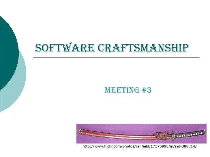 Software Craftsmanship<br />Meeting #3<br />http://www.flickr.com/photos/renfield/17375998/in/set-388814/<br />