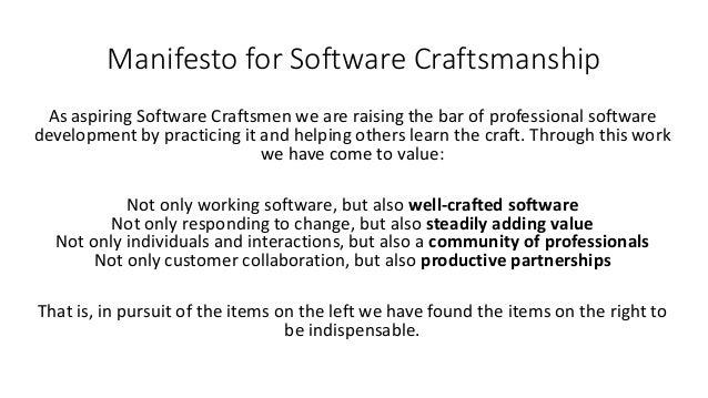 Manifesto for Software Craftsmanship As aspiring Software Craftsmen we are raising the bar of professional software develo...