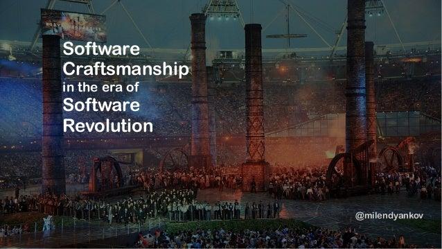 Software Craftsmanship in the era of Software Revolution @milendyankov