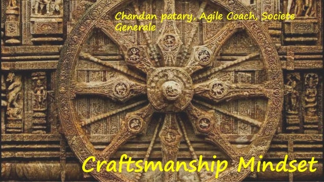 Craftsmanship Mindset Chandan patary, Agile Coach, Societe Generale