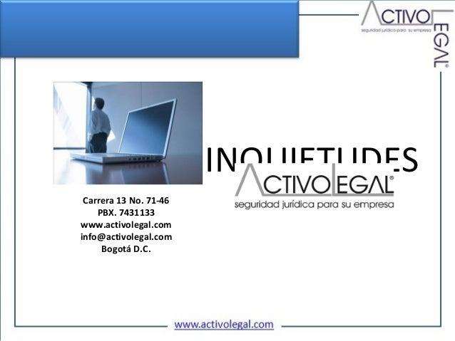 INQUIETUDES Carrera 13 No. 71-46    PBX. 7431133www.activolegal.cominfo@activolegal.com     Bogotá D.C.