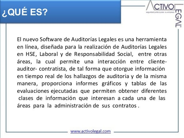 ¿QUÉ ES?  El nuevo Software de Auditorías Legales es una herramienta  en línea, diseñada para la realización de Auditorías...