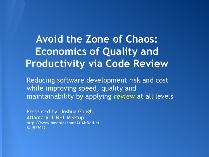 Avoid the Zone of Chaos:  Economics of Quality andProductivity via Code ReviewReducing software development risk and costw...