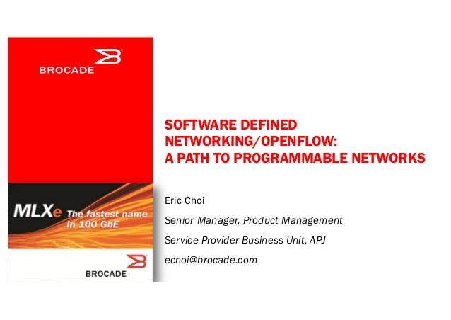 SOFTWARE DEFINED NETWORKING/OPENFLOW: A PATH TO PROGRAMMABLE NETWORKS Eric Choi  Senior Manager, Product Management Servic...