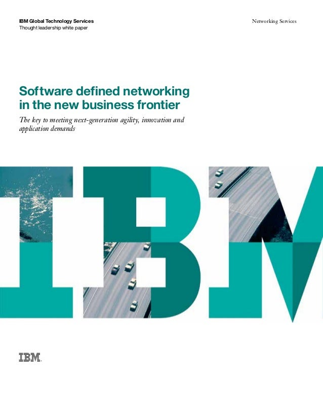 Software defined networking in the new business frontier The key to meeting next-generation agility, innovation and applic...