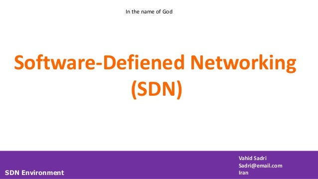 SDN Environment Vahid Sadri Sadri@email.com Iran Software-Defiened Networking (SDN) In the name of God