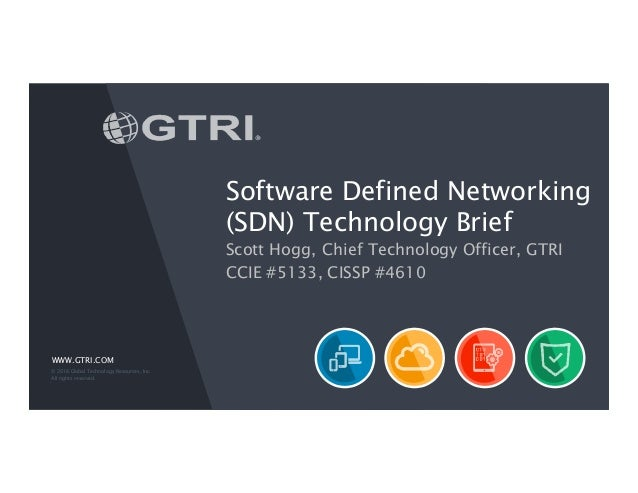 WWW.GTRI.COM Software Defined Networking (SDN) Technology Brief Scott Hogg, Chief Technology Officer, GTRI CCIE #5133, CIS...