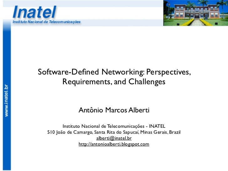 Software-Defined Networking: Perspectives,      Requirements, and Challenges                Antônio Marcos Alberti         ...