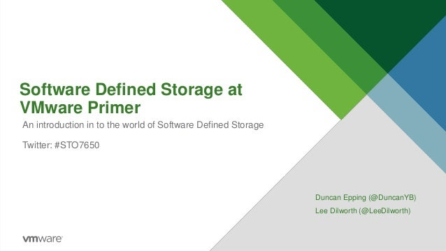 Software Defined Storage at VMware Primer Duncan Epping (@DuncanYB) Lee Dilworth (@LeeDilworth) An introduction in to the ...