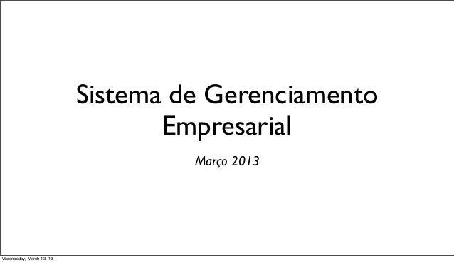 Sistema de Gerenciamento                                 Empresarial                                   Março 2013Wednesday...