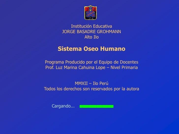 Institución Educativa        JORGE BASADRE GROHMANN                  Alto Ilo      Sistema Oseo HumanoPrograma Producido p...