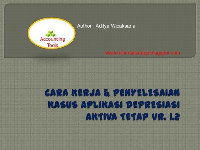 Author : Aditya Wicaksana Accounting Tools www.minimalizeapp.blogspot.com