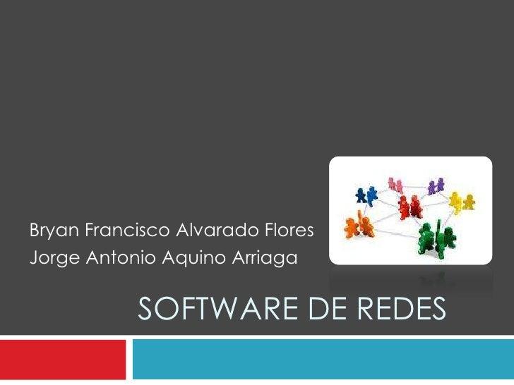 Bryan Francisco Alvarado FloresJorge Antonio Aquino Arriaga           SOFTWARE DE REDES