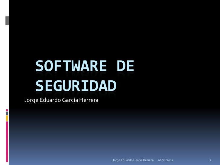 SOFTWARE DE   SEGURIDADJorge Eduardo García Herrera                               Jorge Eduardo García Herrera   06/12/201...