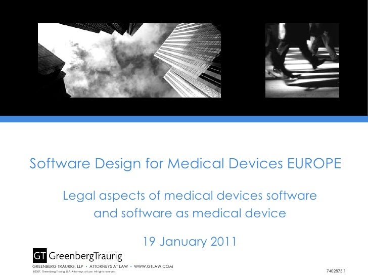 Legal aspects of medical devices software and software as medical device 19 January 2011 ©2007, Greenberg Traurig, LLP. At...
