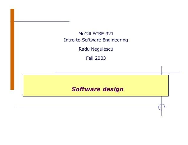 Software design McGill ECSE 321 Intro to Software Engineering Radu Negulescu Fall 2003