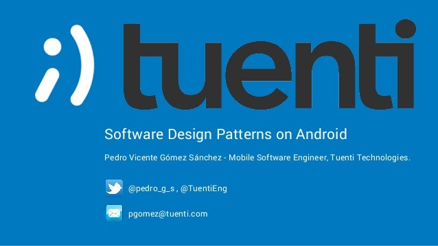 Software Design Patterns on Android Pedro Vicente Gómez Sánchez - Mobile Software Engineer, Tuenti Technologies. @pedro_g_...