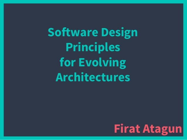Software Design Principles for Evolving Architectures Firat Atagun