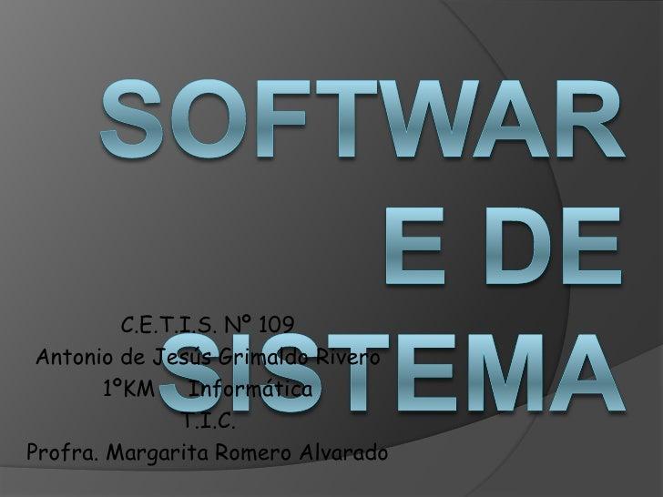 Software de Sistema<br />C.E.T.I.S. Nº 109<br />Antonio de Jesús Grimaldo Rivero<br />1ºKM     Informática<br />T.I.C.<br ...