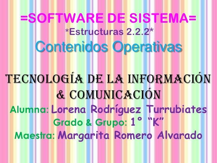 =SOFTWARE DE SISTEMA=          *Estructuras 2.2.2*    Contenidos OperativasTecnología de la información      & comunicació...