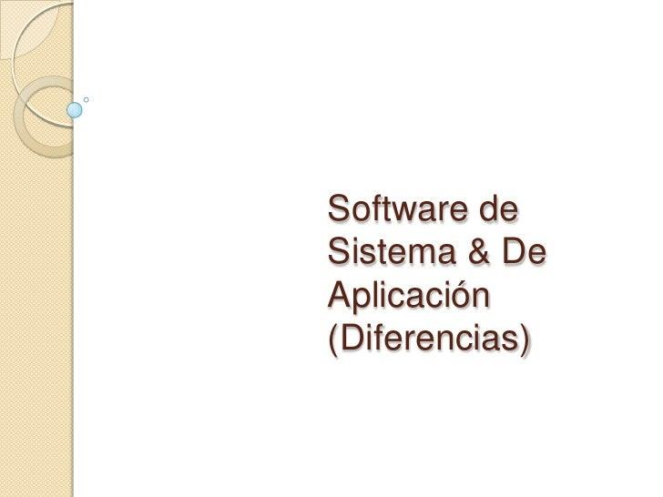 Software de Sistema & De Aplicación(Diferencias)<br />