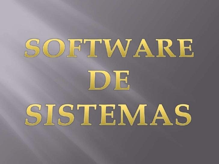 SOFTWARE  DE  SISTEMAS<br />