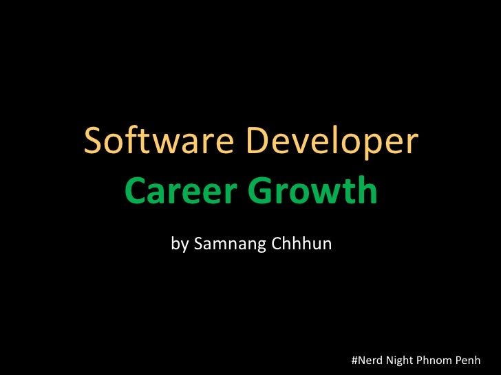 Software Developer  Career Growth    by Samnang Chhhun                        #Nerd Night Phnom Penh