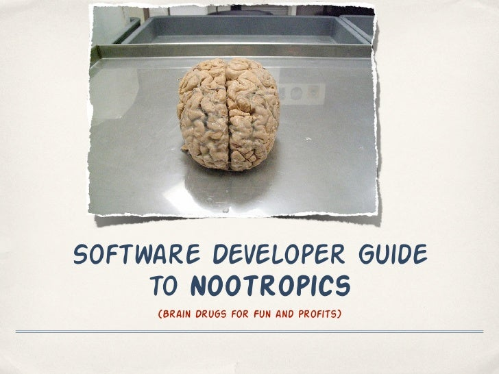 Software Developer Guide     to Nootropics     (Brain Drugs for Fun and Profits)