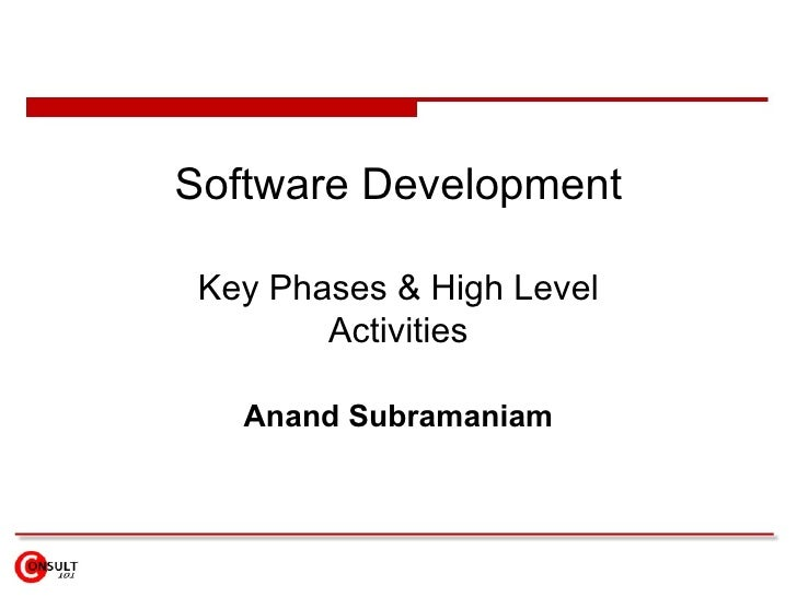 Software Development   Key Phases & High Level         Activities     Anand Subramaniam