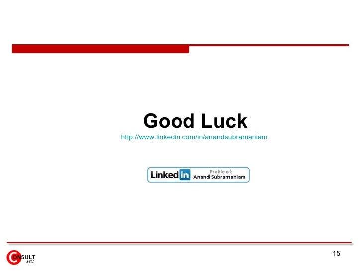 Good Luck http://www.linkedin.com/in/anandsubramaniam                                                   15
