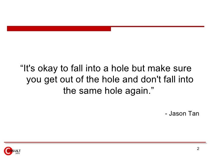 """""""It's okay to fall into a hole but make sure   you get out of the hole and don't fall into             the same hole again..."""