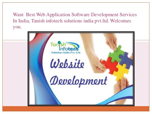 Want Best Web Application Software Development Services In India, Tanish infotech solutions india pvt.ltd. Welcomes you.