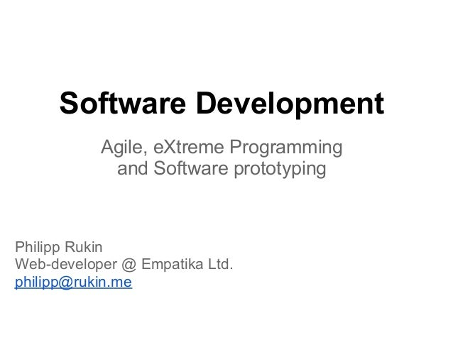 Software Development           Agile, eXtreme Programming            and Software prototypingPhilipp RukinWeb-developer @ ...
