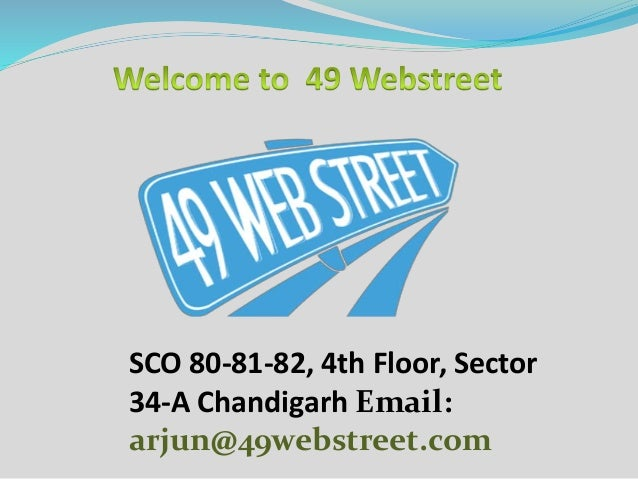 SCO 80-81-82, 4th Floor, Sector 34-A Chandigarh Email: arjun@49webstreet.com