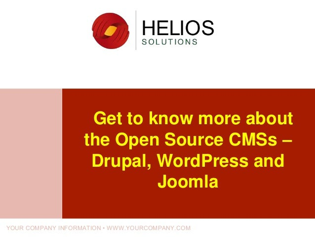 Get to know more about the Open Source CMSs – Drupal, WordPress and Joomla YOUR COMPANY INFORMATION • WWW.YOURCOMPANY.COM