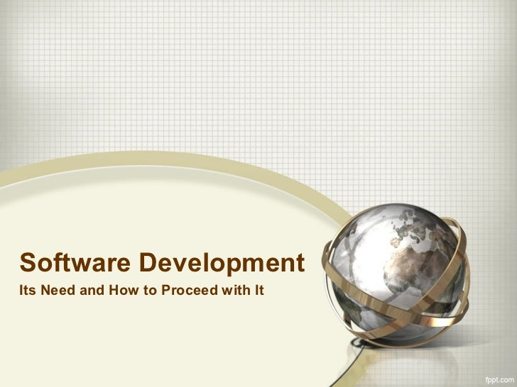 Software DevelopmentIts Need and How to Proceed with It