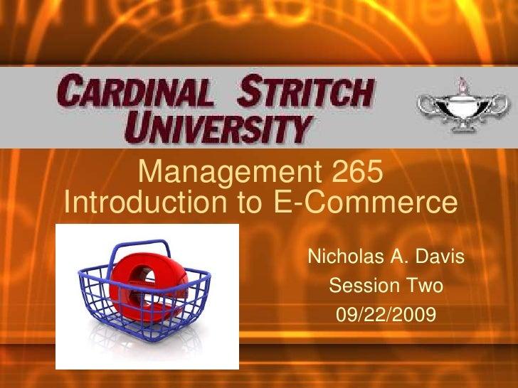 Management 265Introduction to E-Commerce                Nicholas A. Davis                  Session Two                   0...