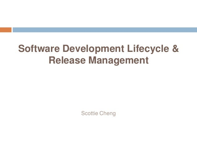 Software Development Lifecycle &      Release Management            Scottie Cheng