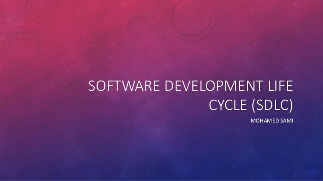 SOFTWARE DEVELOPMENT LIFE CYCLE (SDLC) MOHAMED SAMI