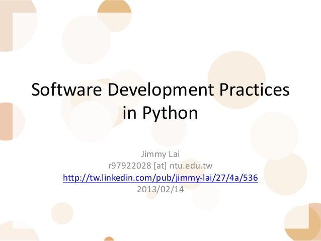 Software Development Practices          in Python                       Jimmy Lai               r97922028 [at] ntu.edu.tw ...