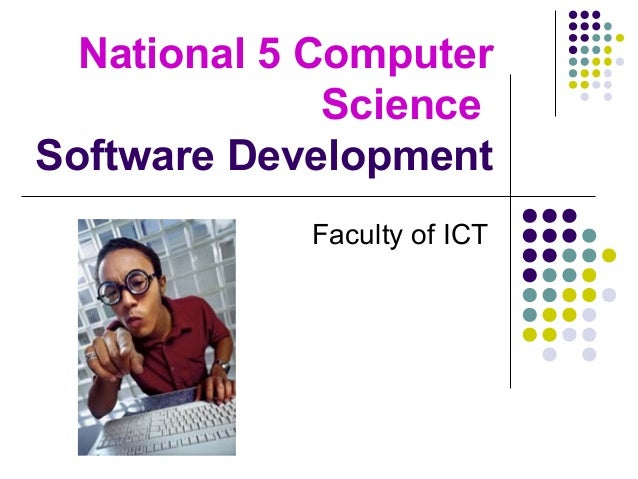 National 5 Computer Science Software Development Faculty of ICT
