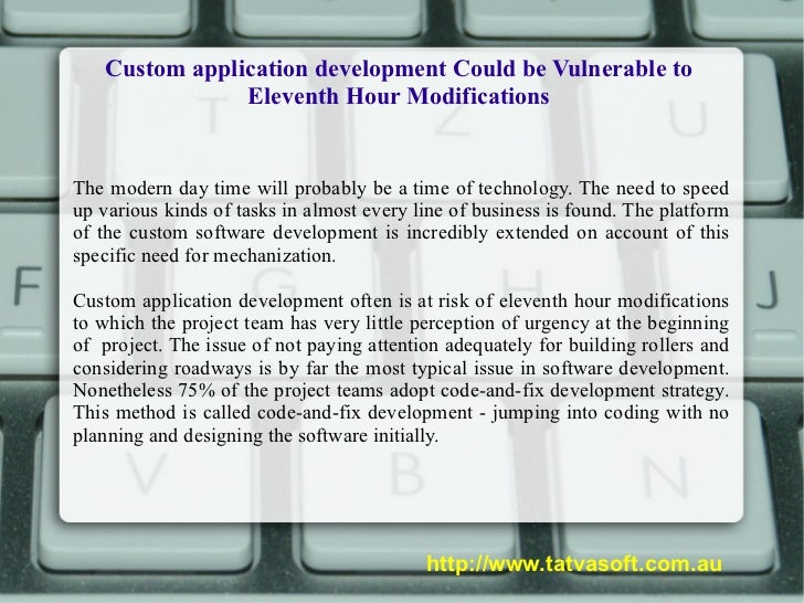 Custom application development Could be Vulnerable to Eleventh Hour Modifications The modern day time will probably be a t...