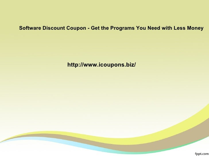 Software Discount Coupon - Get the Programs You Need with Less Money                 http://www.icoupons.biz/
