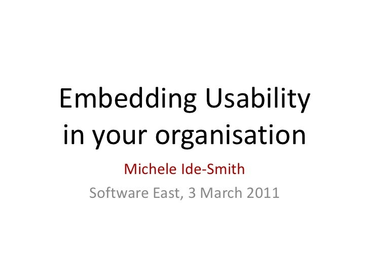 Embedding Usabilityin your organisation<br />Michele Ide-Smith<br />Software East, 3 March 2011<br />