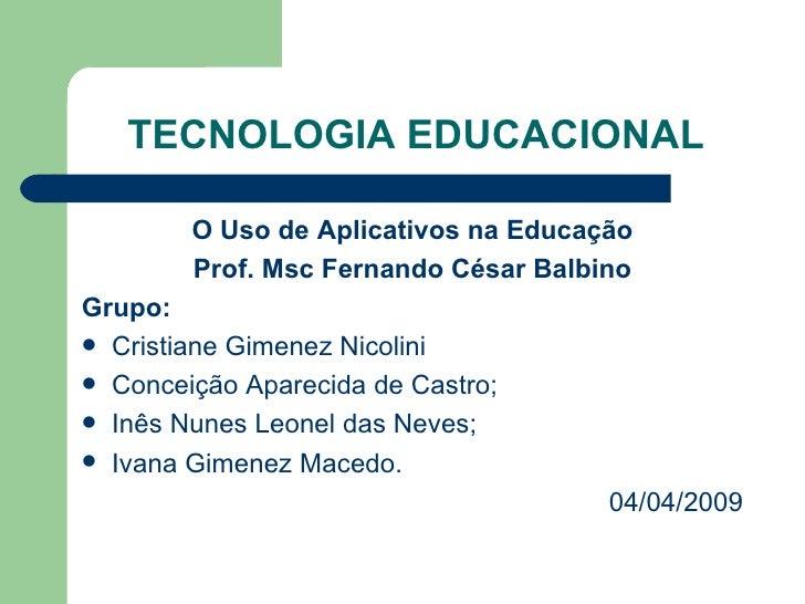 TECNOLOGIA EDUCACIONAL <ul><li>O Uso de Aplicativos na Educação </li></ul><ul><li>Prof. Msc Fernando César Balbino </li></...